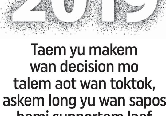 Taem yu makem wan decision mo talem aot wan toktok, askem long yu wan sapos hemi supportem laef wea yu wantem.